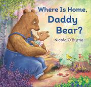 WHERE IS HOME, DADDY BEAR? by Nicola O'Byrne