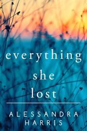 EVERYTHING SHE LOST by Alessandra  Harris