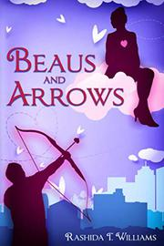 BEAUS AND ARROWS by Rashida T. Williams