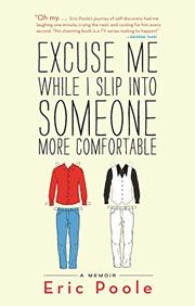 EXCUSE ME WHILE I SLIP INTO SOMEONE MORE COMFORTABLE by Eric Poole