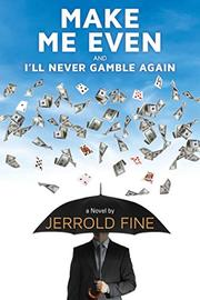 MAKE ME EVEN AND I'LL NEVER GAMBLE AGAIN by Jerrold  Fine