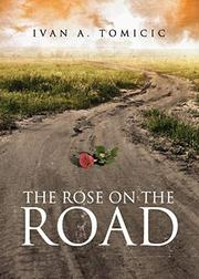 THE ROSE ON THE ROAD by Ivan A. Tomicic