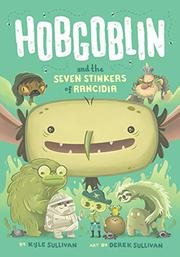 HOBGOBLIN AND THE SEVEN STINKERS OF RANCIDIA  by Kyle Sullivan