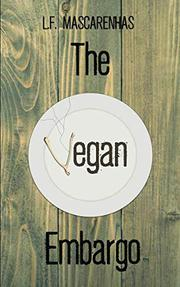 THE VEGAN EMBARGO by L.F. Mascarenhas