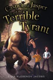 CASPER AND JASPER AND THE TERRIBLE TYRANT by Tilia Klebenov Jacobs
