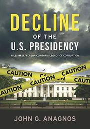 DECLINE OF THE U.S. PRESIDENCY by John G.  Anagnos