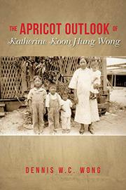 THE APRICOT OUTLOOK OF KATHERINE KOON HUNG WONG by Dennis W.C.  Wong