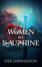 THE WOMEN OF DAUPHINE by Deb  Jannerson