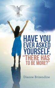 "HAVE YOU EVER ASKED YOURSELF, ""THERE HAS TO BE MORE?"" by Dianne  Brizendine"