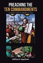 PREACHING THE TEN COMMANDMENTS by Jeffrey A.  Ingraham
