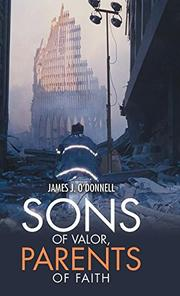 SONS OF VALOR, PARENTS OF FAITH by James J. O'Donnell