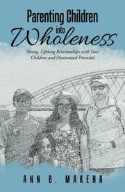 PARENTING CHILDREN INTO WHOLENESS by Ann B.  Makena