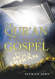 THE QU'RAN BY THE LIGHT OF THE GOSPEL  by Patrick  John