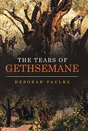THE TEARS OF GETHSEMANE by Deborah Faulks