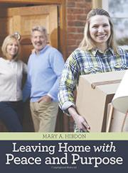 LEAVING HOME WITH PEACE AND PURPOSE by Mary A.  Hibdon