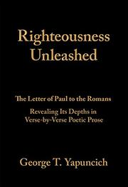 RIGHTEOUSNESS UNLEASHED by George T.  Yapuncich