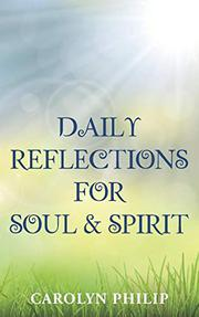 DAILY REFLECTIONS FOR SOUL & SPIRIT by Carolyn Philip