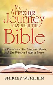 MY AMAZING JOURNEY THROUGH THE BIBLE by Shirley  Weiglein