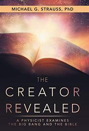 THE CREATOR REVEALED by Michael G.  Strauss
