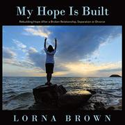 MY HOPE IS BUILT by Lorna Brown