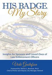 HIS BADGE, MY STORY by Vicki  Gustafson