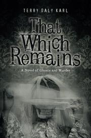 THAT WHICH REMAINS by Terry Daly Karl