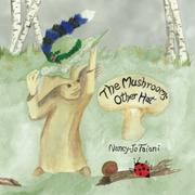 THE MUSHROOM'S OTHER HAT by Nancy-Jo Taiani