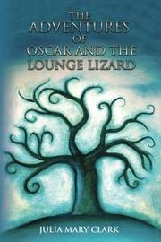 THE ADVENTURES OF OSCAR AND THE LOUNGE LIZARD by Julia Mary  Clark