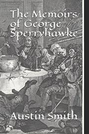 THE MEMOIRS OF GEORGE SPERRYHAWKE by Austin C.  Smith