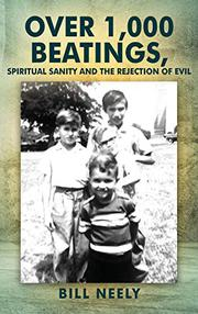 OVER 1,000 BEATINGS, SPIRITUAL SANITY AND THE REJECTION OF EVIL by Bill Neely