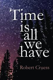 TIME IS ALL WE HAVE by Robert Cruess