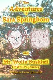 THE ADVENTURES OF SARA SPRINGBORN AND MR. WOLLO BUSHTAIL by William Crow Johnson