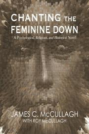 CHANTING THE FEMININE DOWN by James C.  McCullagh