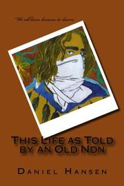 THIS LIFE AS TOLD BY AN OLD NDN by Daniel Paul  Hansen