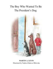 THE BOY WHO WANTED TO BE THE PRESIDENT'S DOG by Martin A.  Levin