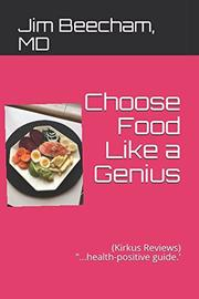 CHOOSE FOOD LIKE A GENIUS by Jim  Beecham