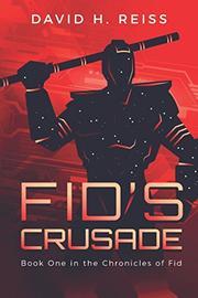 FID'S CRUSADE by David H. Reiss