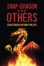 SNAP-DRAGON AND OTHERS by Sean Edward Anthony Phillips