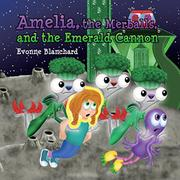 AMELIA, THE MERBALLS AND THE EMERALD CANNON by Evonne Blanchard