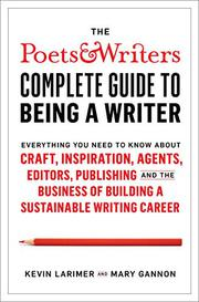 THE <i>POETS & WRITERS</i> COMPLETE GUIDE TO BEING A WRITER