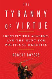 THE TYRANNY OF VIRTUE by Robert Boyers