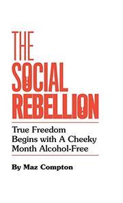 THE SOCIAL REBELLION by Maz  Compton