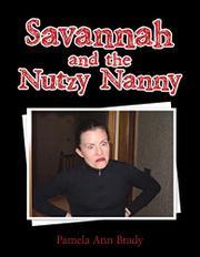SAVANNAH AND THE NUTZY NANNY by Pamela Ann  Brady
