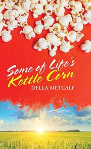 SOME OF LIFE'S KETTLE CORN by Della  Metcalf