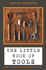 THE LITTLE BOOK OF TOOLS by Jessica  Neideffer