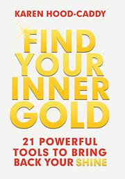 FIND YOUR INNER GOLD by Karen Hood-Caddy