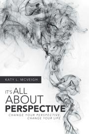 IT'S ALL ABOUT PERSPECTIVE by Katy McVeigh