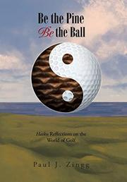 BE THE PINE, BE THE BALL by Paul J. Zingg