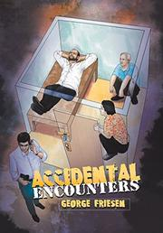 ACCIDENTAL ENCOUNTERS by George  Friesen