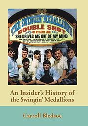 AN INSIDER'S HISTORY OF THE SWINGIN' MEDALLIONS by Carroll  Bledsoe